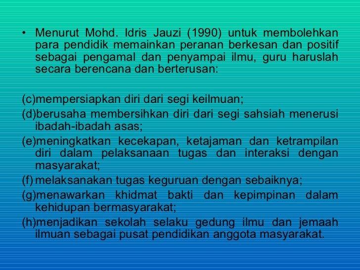 • Menurut Mohd. Idris Jauzi (1990) untuk membolehkan   para pendidik memainkan peranan berkesan dan positif   sebagai peng...