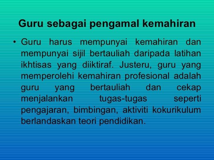 Guru sebagai pengamal kemahiran • Guru harus mempunyai kemahiran dan   mempunyai sijil bertauliah daripada latihan   ikhti...