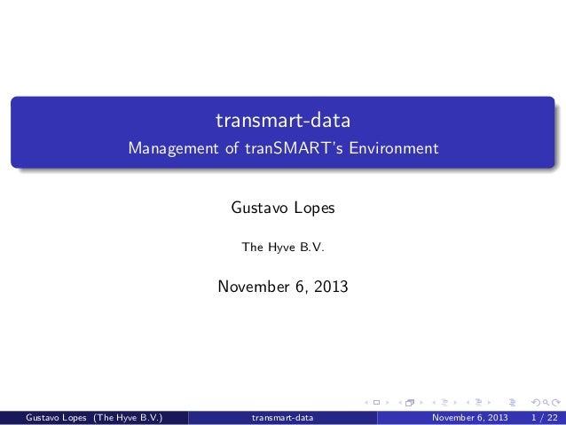transmart-data Management of tranSMART's Environment  Gustavo Lopes The Hyve B.V.  November 6, 2013  Gustavo Lopes (The Hy...