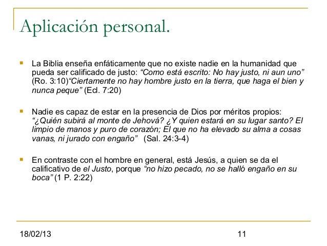 Aplicación personal.   La Biblia enseña enfáticamente que no existe nadie en la humanidad que    pueda ser calificado de ...