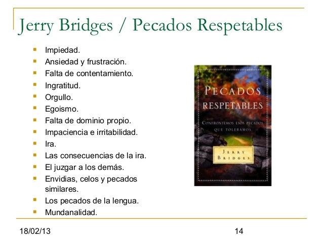 Jerry Bridges / Pecados Respetables      Impiedad.      Ansiedad y frustración.      Falta de contentamiento.      Ing...