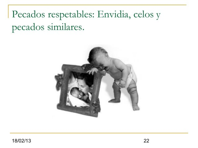 Pecados respetables: Envidia, celos ypecados similares.18/02/13                        22