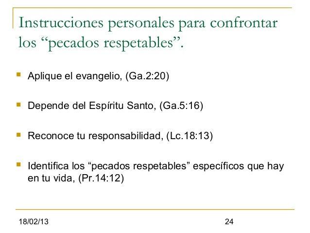 """Instrucciones personales para confrontarlos """"pecados respetables"""".   Aplique el evangelio, (Ga.2:20)   Depende del Espír..."""