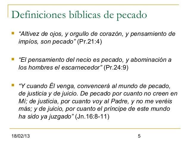"""Definiciones bíblicas de pecado   """"Altivez de ojos, y orgullo de corazón, y pensamiento de    impíos, son pecado"""" (Pr.21:..."""