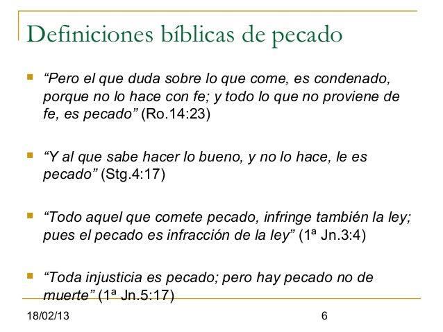 """Definiciones bíblicas de pecado   """"Pero el que duda sobre lo que come, es condenado,    porque no lo hace con fe; y todo ..."""