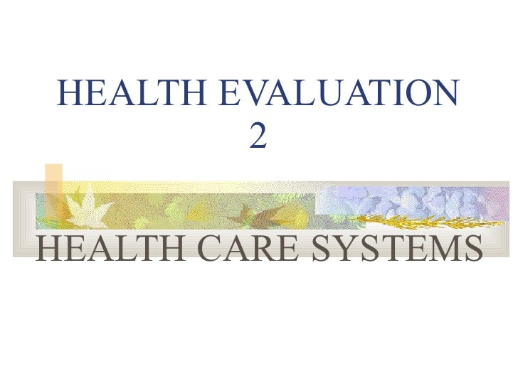 HEALTH EVALUATION 2 HEALTH CARE SYSTEMS