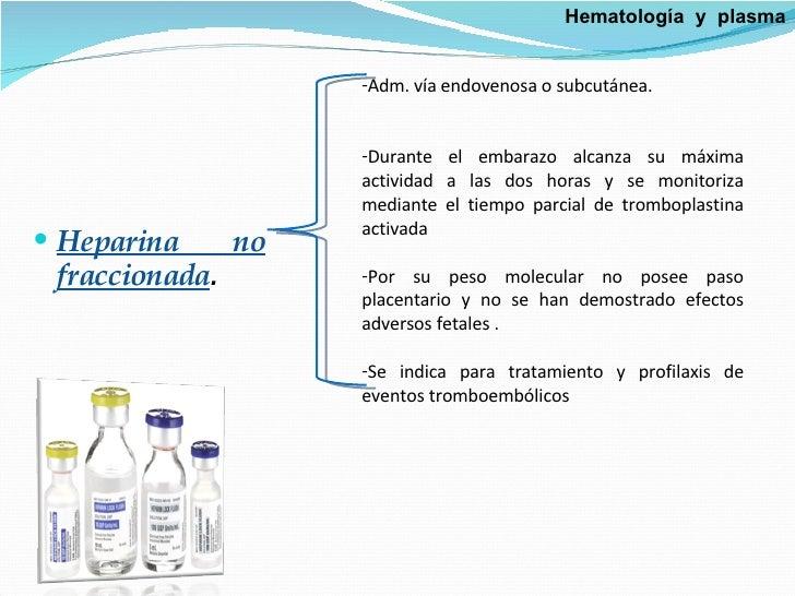<ul><li>Heparina no fraccionada . </li></ul><ul><li>Adm. vía endovenosa o subcutánea.  </li></ul><ul><li>Durante el embara...