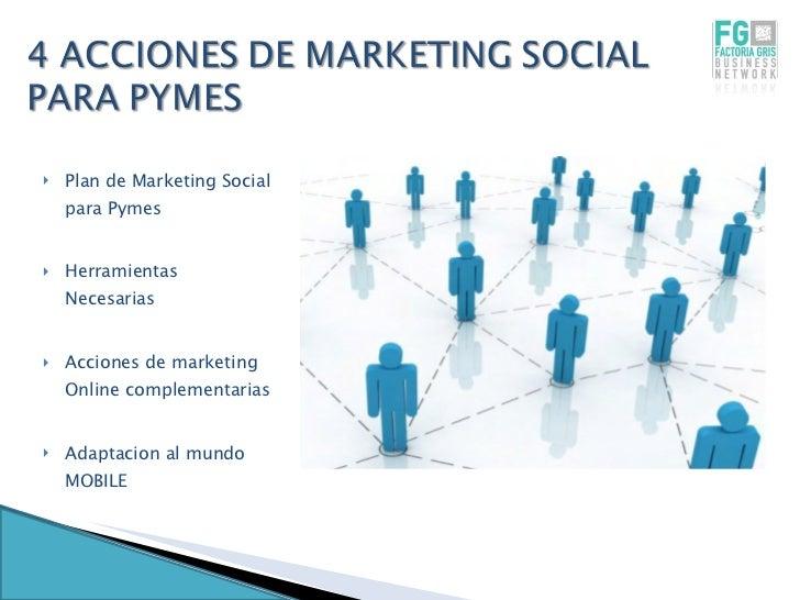 <ul><li>Plan de Marketing Social para Pymes </li></ul><ul><li>Herramientas Necesarias </li></ul><ul><li>Acciones de market...