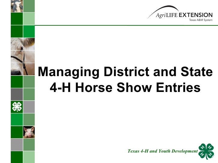 Managing District and State 4-H Horse Show Entries Texas 4-H and Youth Development