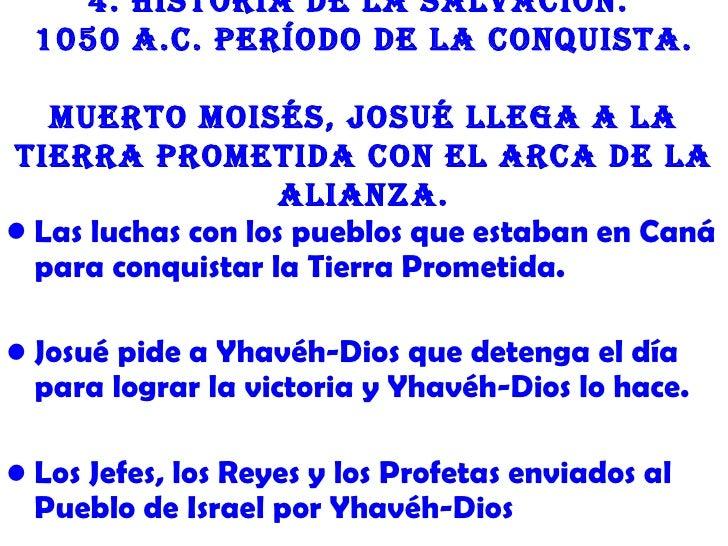 4. Historia de la salvación.  1050 a.c. Período de la conquista.   Muerto Moisés, Josué llega a latierra ProMetida con el ...