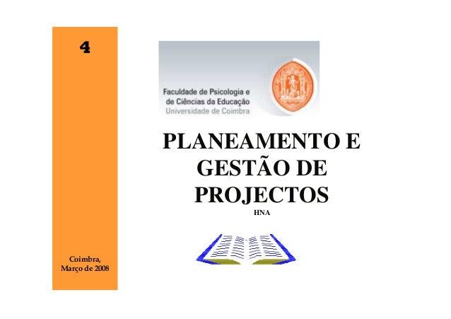 4                PLANEAMENTO E                  GESTÃO DE                  PROJECTOS                     HNA Coimbra,Março...