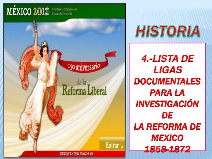 HISTORIA<br />4.-LISTA DE LIGAS<br />DOCUMENTALES PARA LA INVESTIGACIÓN DELA REFORMA DE MEXICO <br />1858-1872<br />