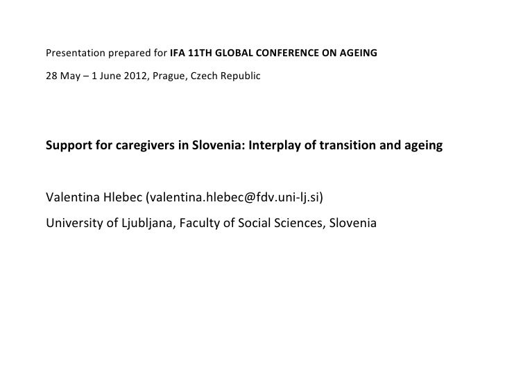 Presentation prepared for IFA 11TH GLOBAL CONFERENCE ON AGEING28 May – 1 June 2012, Prague, Czech RepublicSupport for care...