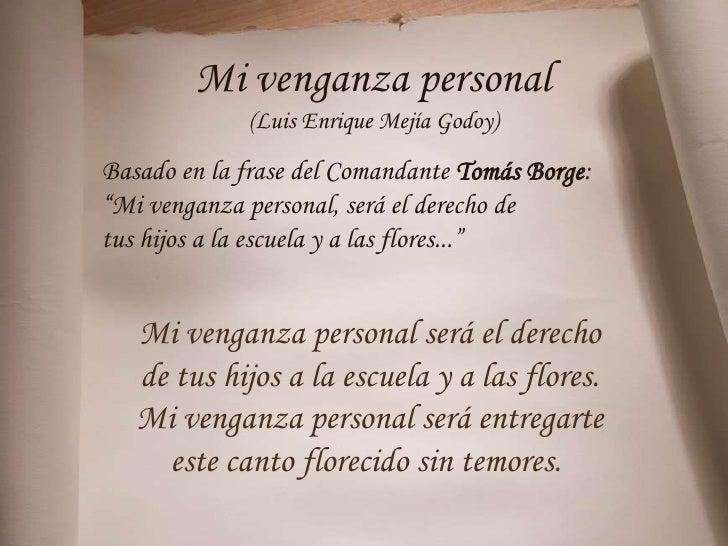 """Mi venganza personal             (Luis Enrique Mejía Godoy)Basado en la frase del Comandante Tomás Borge:""""Mi venganza pers..."""