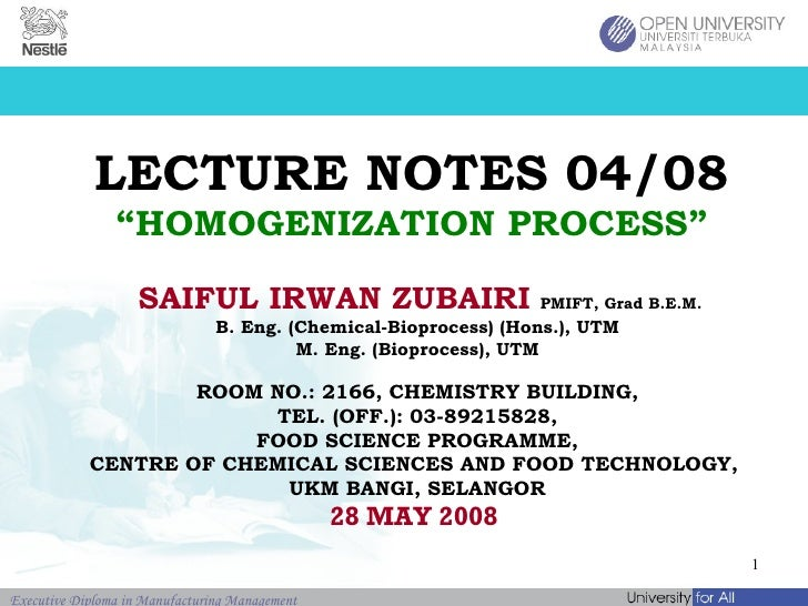 "LECTURE NOTES 04/08 ""HOMOGENIZATION PROCESS"" SAIFUL IRWAN ZUBAIRI   PMIFT, Grad B.E.M.   B. Eng. (Chemical-Bioprocess) (Ho..."