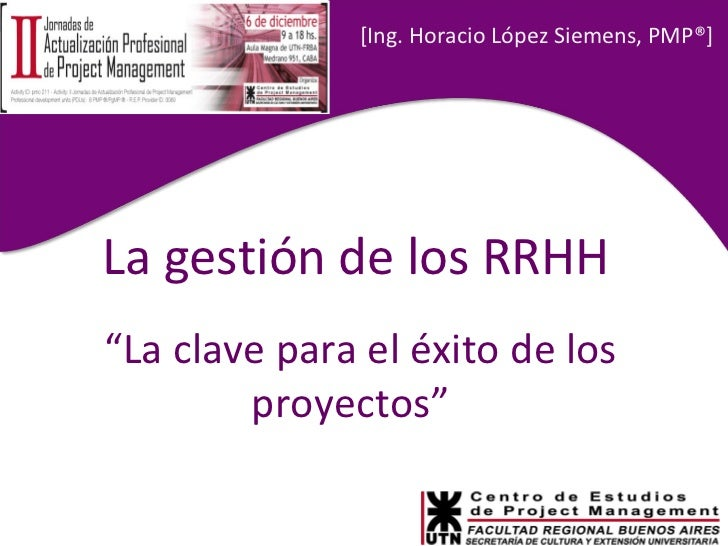 """[ Ing. Horacio López Siemens, PMP® ] La gestión de los RRHH """" La clave para el éxito de los proyectos"""""""