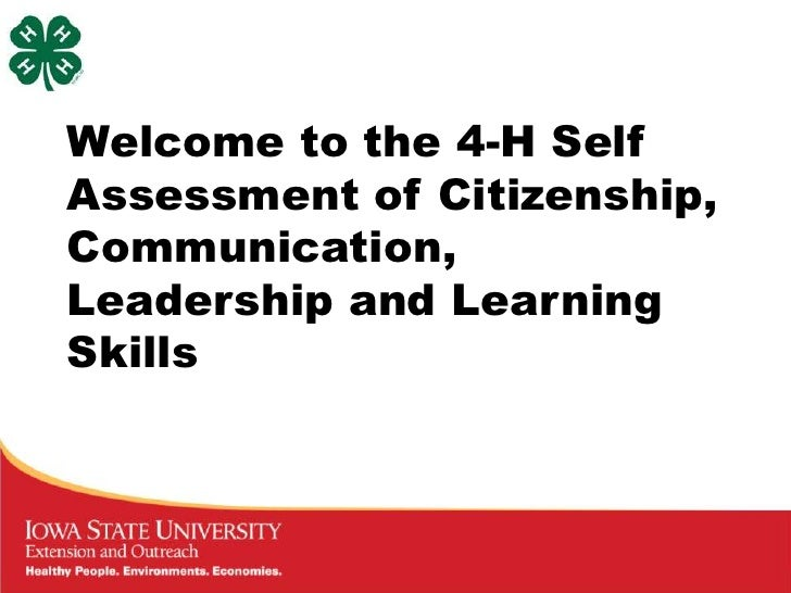 Welcome to the 4-H SelfAssessment of Citizenship,Communication,Leadership and LearningSkills
