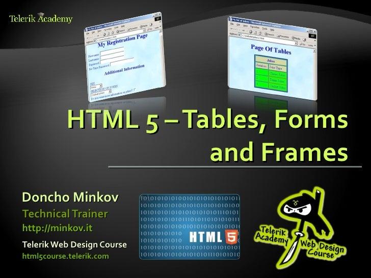 HTML 5 – Tables, Forms                      and FramesDoncho MinkovTechnical Trainerhttp://minkov.itTelerik Web Design Cou...