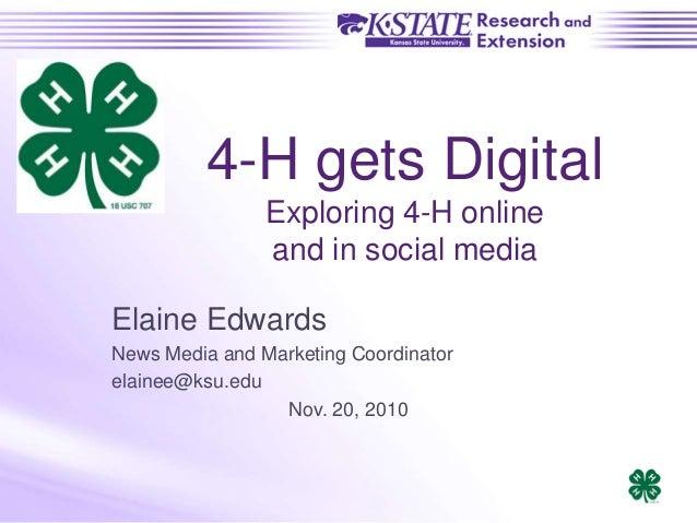 4-H gets Digital Exploring 4-H online and in social media Elaine Edwards News Media and Marketing Coordinator elainee@ksu....
