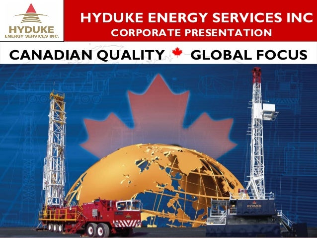HYDUKE ENERGY SERVICES INC CORPORATE PRESENTATION  CANADIAN QUALITY  GLOBAL FOCUS  1