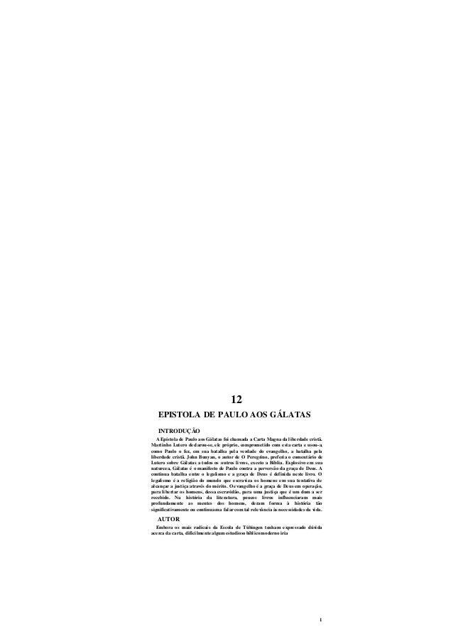 1 12 EPISTOLA DE PAULO AOS GÁLATAS INTRODUÇÃO A Epístola de Paulo aos Gálatas foi chamada a Carta Magna da liberdade crist...
