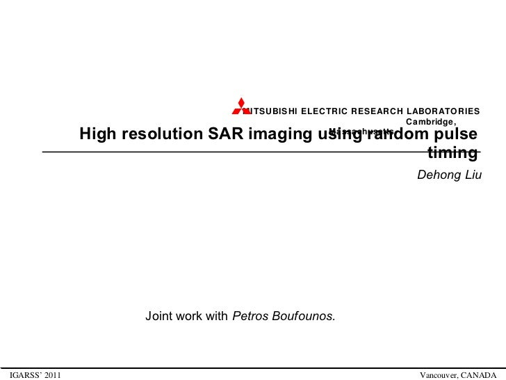 High resolution SAR imaging using random pulse timing Dehong Liu IGARSS' 2011  Vancouver, CANADA Joint work with  Petros B...
