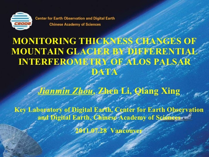 MONITORING THICKNESS CHANGES OF MOUNTAIN GLACIER BY DIFFERENTIAL INTERFEROMETRY OF ALOS PALSAR DATA Jianmin Zhou , Zhen Li...