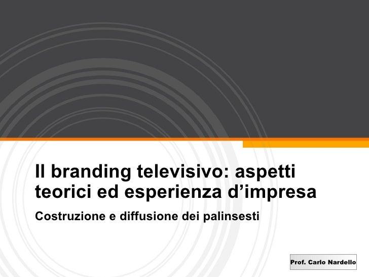 Il branding televisivo: aspetti teorici ed esperienza d'impresa Costruzione e diffusione dei palinsesti