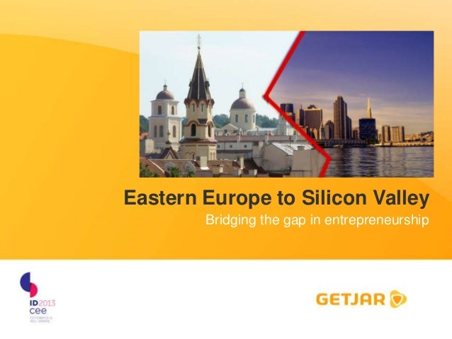 Eastern Europe to Silicon Valley Bridging the gap in entrepreneurship