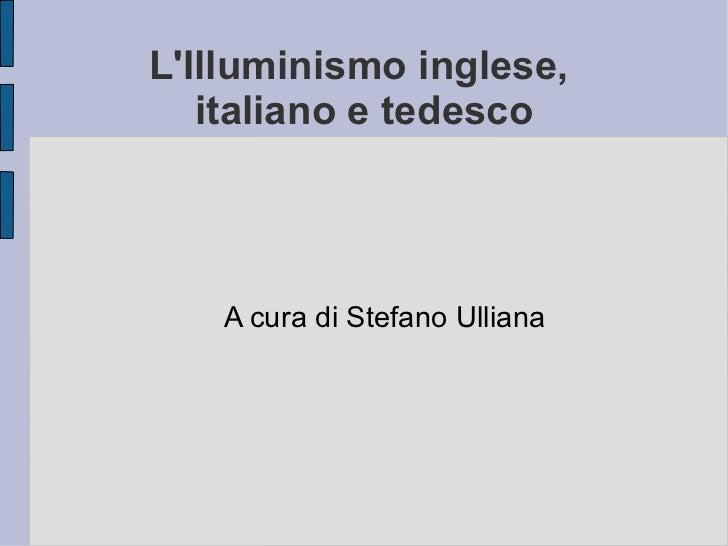 <ul>L'Illuminismo inglese,  italiano e tedesco </ul><ul>A cura di Stefano Ulliana </ul>