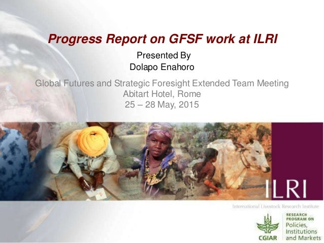 Progress Report on GFSF work at ILRI Presented By Dolapo Enahoro Global Futures and Strategic Foresight Extended Team Meet...