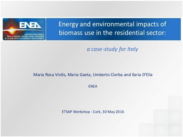 Energy and environmental impacts of biomass use in the residential sector: a case-study for Italy Maria Rosa Virdis, Maria...