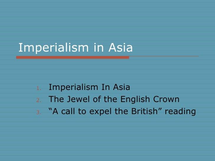 "Imperialism in Asia  <ul><li>Imperialism In Asia  </li></ul><ul><li>The Jewel of the English Crown  </li></ul><ul><li>""A c..."