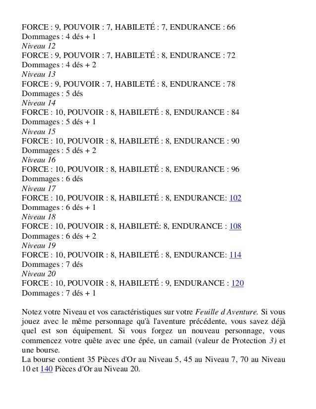 FORCE : 9, POUVOIR : 9, HABILETÉ : 10, ENDURANCE : 84 Dommages : 5 dés Niveau 15 FORCE : 9, POUVOIR : 9, HABILETÉ : 10, EN...