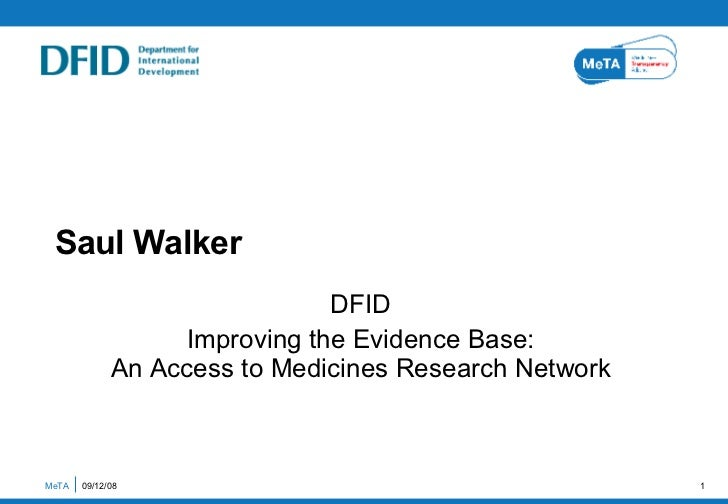 Saul Walker DFID Improving the Evidence Base: An Access to Medicines Research Network MeTA  06/04/09