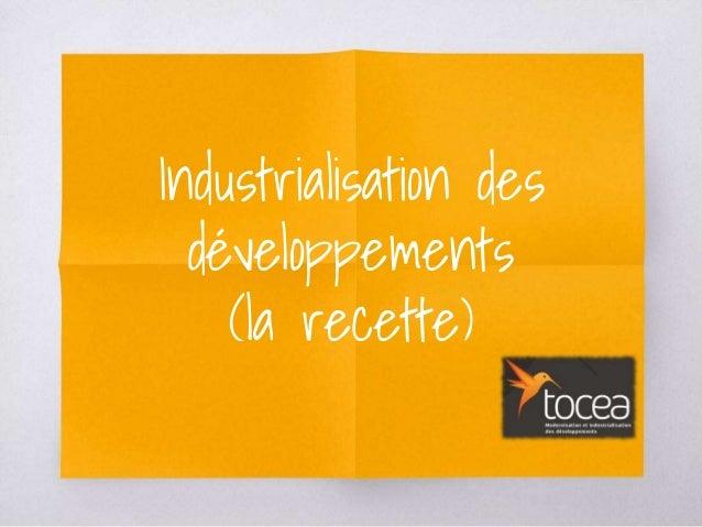 Industrialisation des développements (la recette)