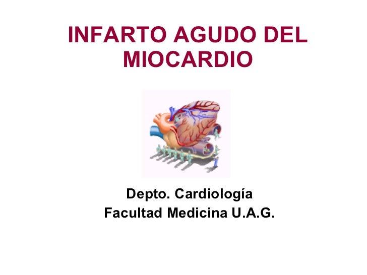 INFARTO AGUDO DEL MIOCARDIO Depto.  Cardiología Facultad Medicina  U.A.G.