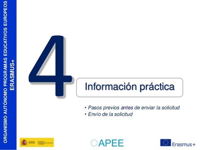 ERASMUS+  ORGANISMO AUTÓNOMO PROGRAMAS EDUCATIVOS EUROPEOS  Información práctica • Pasos previos antes de enviar la solici...