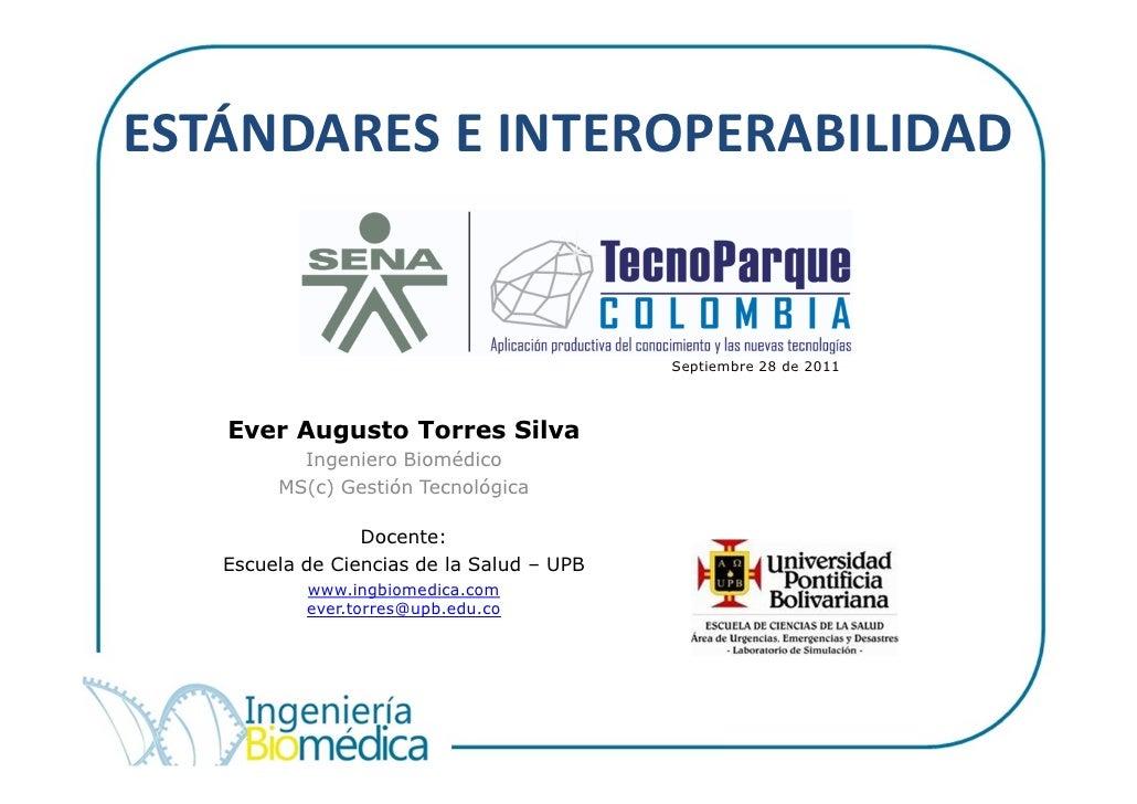 ESTÁNDARES E INTEROPERABILIDAD                                           Septiembre 28 de 2011   Ever Augusto Torres Silva...