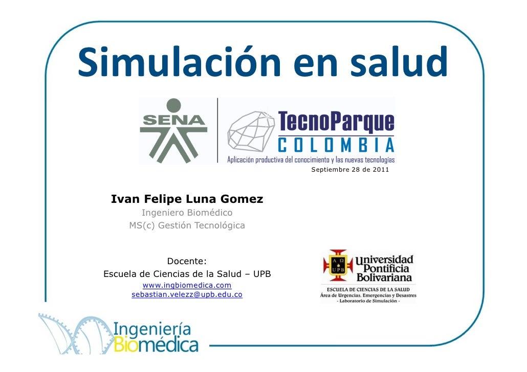 Simulación en salud                                         Septiembre 28 de 2011  Ivan Felipe Luna Gomez        Ingeniero...