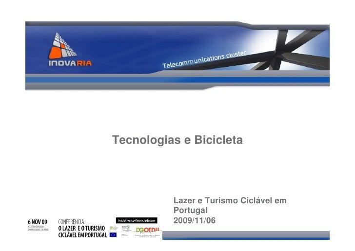 Tecnologias e Bicicleta              Lazer e Turismo Ciclável em           Portugal           2009/11/06