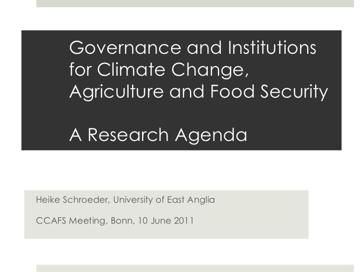 Governance and Institutions for Climate Change, Agriculture and Food Security A Research Agenda Heike Schroeder, Universit...