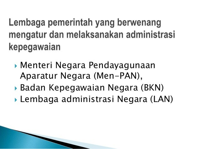  Menteri Negara Pendayagunaan Aparatur Negara (Men-PAN),  Badan Kepegawaian Negara (BKN)  Lembaga administrasi Negara (...