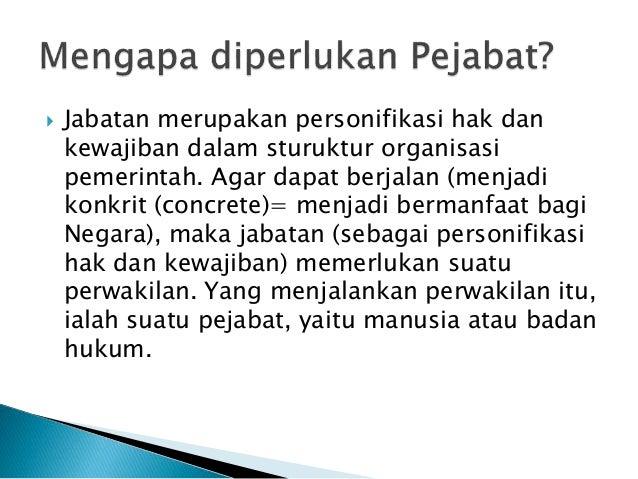  Jabatan merupakan personifikasi hak dan kewajiban dalam sturuktur organisasi pemerintah. Agar dapat berjalan (menjadi ko...