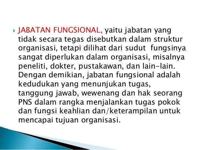  JABATAN FUNGSIONAL, yaitu jabatan yang tidak secara tegas disebutkan dalam struktur organisasi, tetapi dilihat dari sudu...