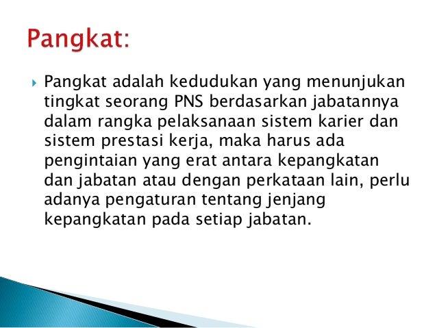  Pangkat adalah kedudukan yang menunjukan tingkat seorang PNS berdasarkan jabatannya dalam rangka pelaksanaan sistem kari...