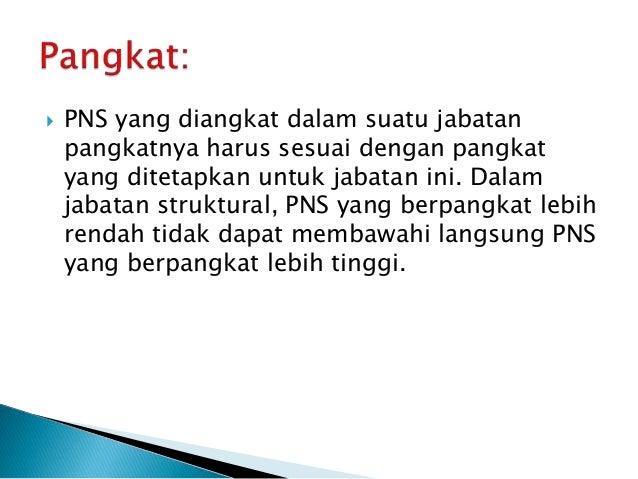  PNS yang diangkat dalam suatu jabatan pangkatnya harus sesuai dengan pangkat yang ditetapkan untuk jabatan ini. Dalam ja...