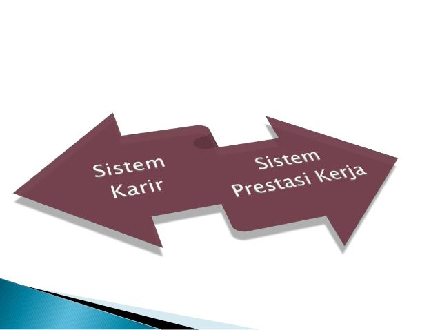  SISTEM KARIR adalah suatu sistem kepegawaian untuk pengangkatan pertama PNS didasarkan atas kecakapan yang bersangkutan,...