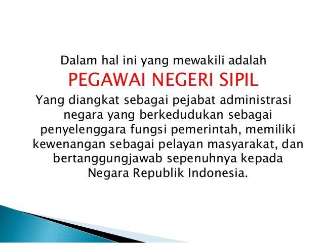 Dalam hal ini yang mewakili adalah PEGAWAI NEGERI SIPIL Yang diangkat sebagai pejabat administrasi negara yang berkeduduka...