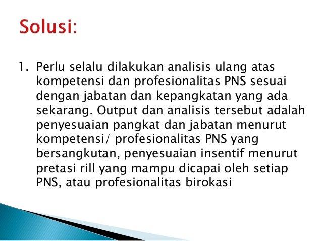 2. Pembaruan total terhadap legal framework untuk menata ulang sistem, metode, performance analisis PNS, standar kualitas ...